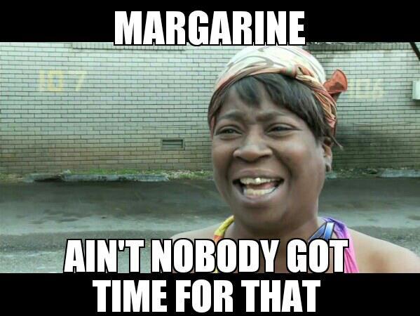 margarine aint nobody