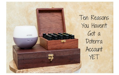 ten-reasons-you-havent-got-a-doterra-accountyet